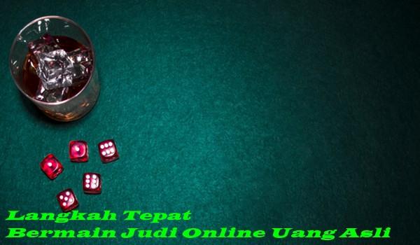 Langkah Tepat Bermain Judi Online Uang Asli
